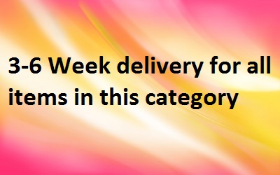 *3-6 Week Delivery for all items in this Category*