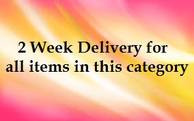 *2 Week Delivery for all items in this Category*