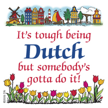 "3"" Magnet Tile: It's Tough Being Dutch (ONLY 6 LEFT)"
