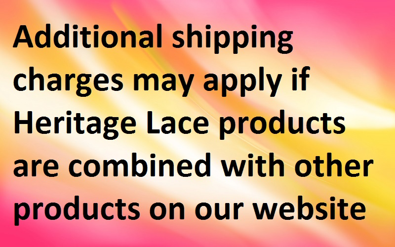 *Additional shipping charges may apply if Heritage Lace items ar
