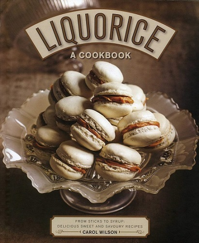 Liquorice: A Cookbook: From Sticks to Syrup: Delicious Sweet and