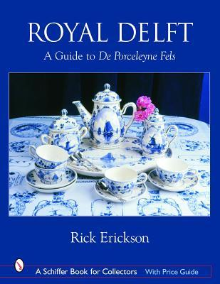 Royal Delft A Guide to the Porceleyne Fles by Rick Erickson
